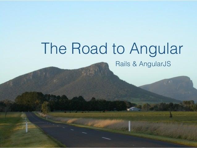 The Road to Angular Rails & AngularJS