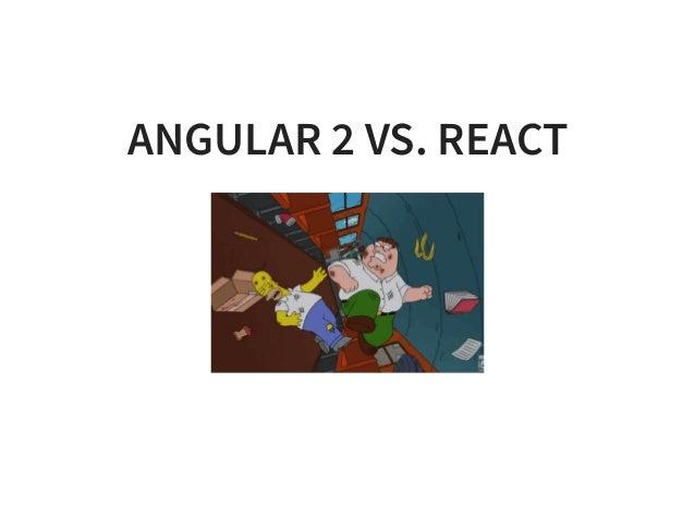 ANGULAR 2 VS. REACT