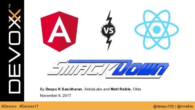 #Devoxx @deepu105 | @mraible#Devoxx17 By Deepu K Sasidharan, XebiaLabs and Matt Raible, Okta November 9, 2017