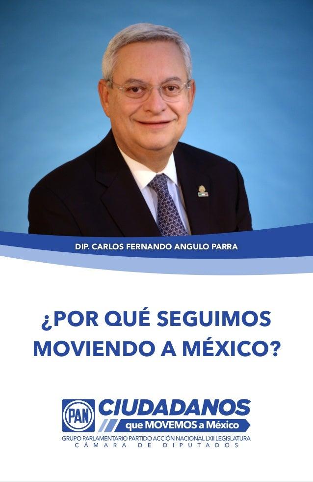 DIP. CARLOS FERNANDO ANGULO PARRA¿POR QUÉ SEGUIMOSMOVIENDO A MÉXICO?