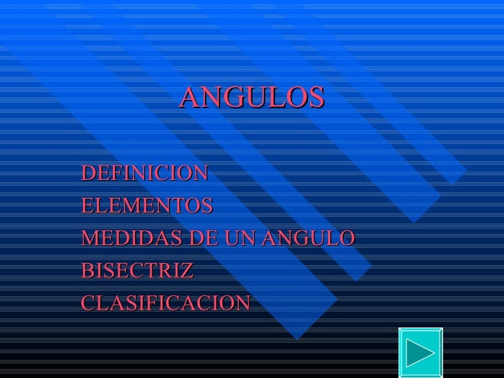 ANGULOS DEFINICION  ELEMENTOS MEDIDAS DE UN ANGULO BISECTRIZ CLASIFICACION