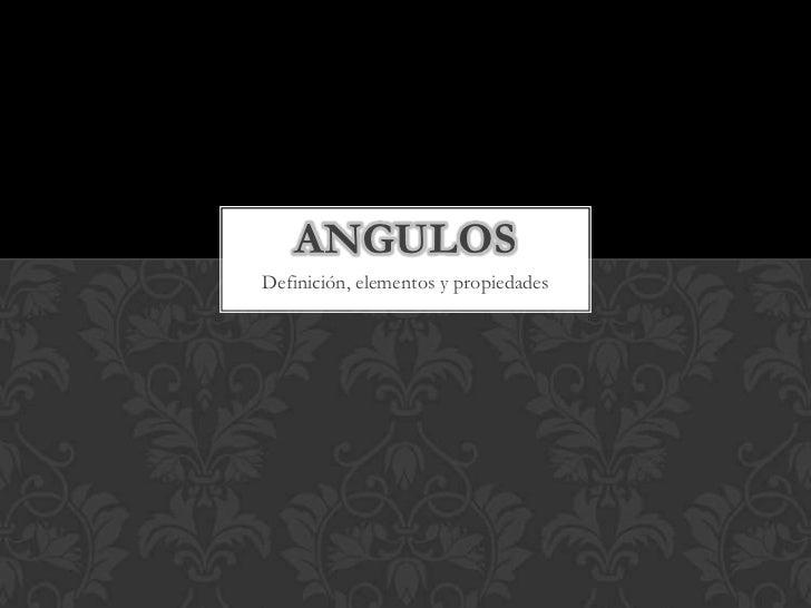 Definición, elementos y propiedades<br />ANGULOS<br />