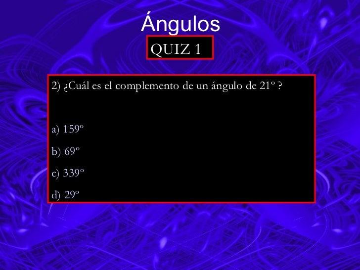 Ángulos 2) ¿Cuál es el complemento de un ángulo de 21º ? a) 159º b) 69º                                       c) 339º d) 2...