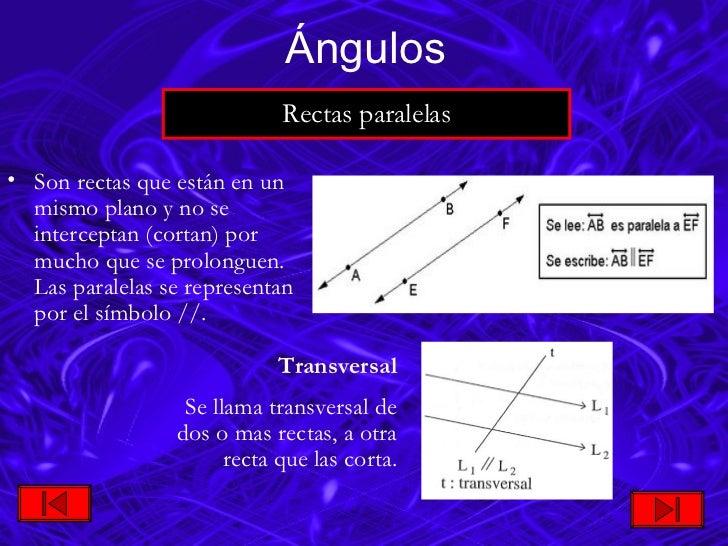 <ul><li>Son rectas que están en un mismo plano y no se interceptan (cortan) por mucho que se prolonguen. Las paralelas se ...