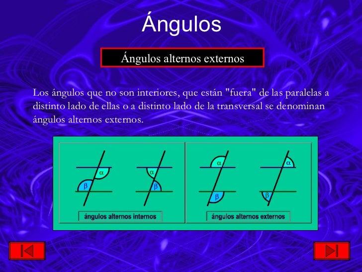 <ul><li>Los ángulos que no son interiores, que están  &quot;fuera&quot; de las paralelas a distinto lado de ellas o a dist...