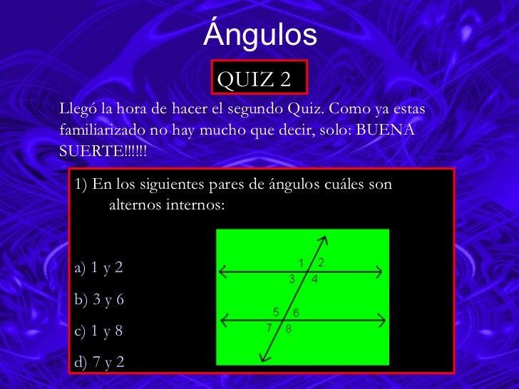 QUIZ 2 1) En los siguientes pares de ángulos cu á les son  alternos internos: a) 1 y 2 b) 3 y  6                          ...