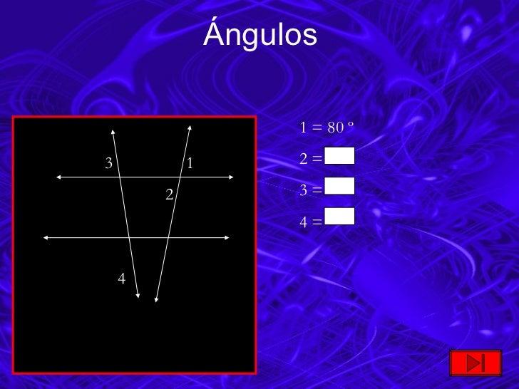 Ángulos 3  1 2  4  1 = 80 º 2 =  3 =  4 =