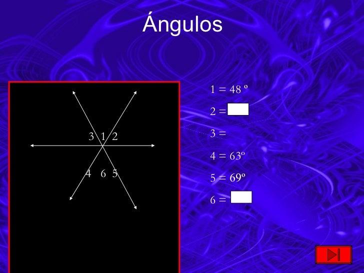 Ángulos 3  1  2    4  6  5  1 = 48  º 2 = 3 =  4 = 63º 5 =  69º 6 =