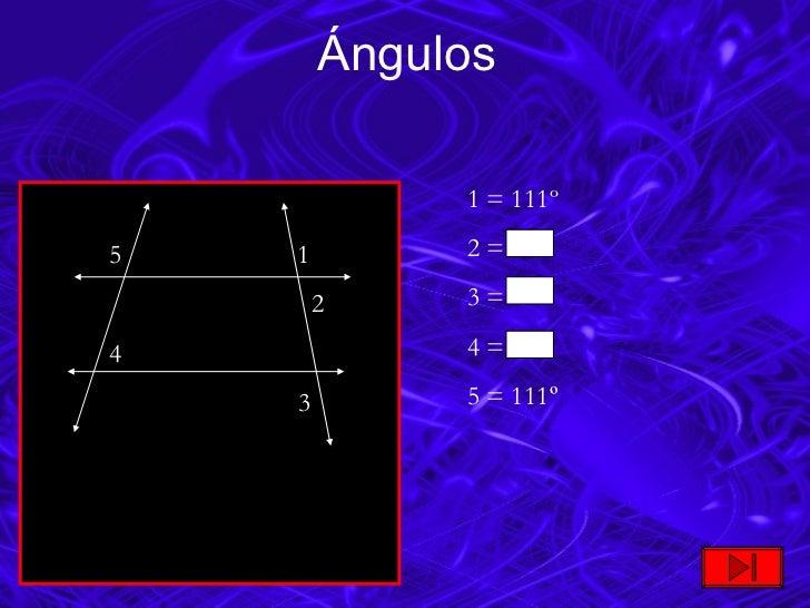 Ángulos 5  1 2 4 3  1 = 111º 2 = 3 =  4 =  5 = 111 º
