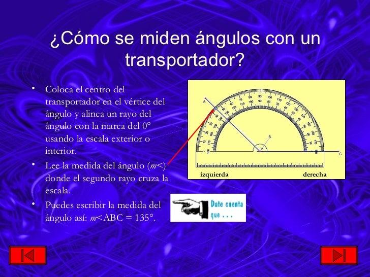¿ C ó mo se miden ángulos con un transportador? <ul><li>Coloca el centro del transportador en el vértice del ángulo y alin...
