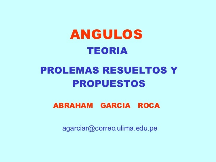 ANGULOS TEORIA  PROLEMAS RESUELTOS Y PROPUESTOS ABRAHAM  GARCIA  ROCA [email_address]