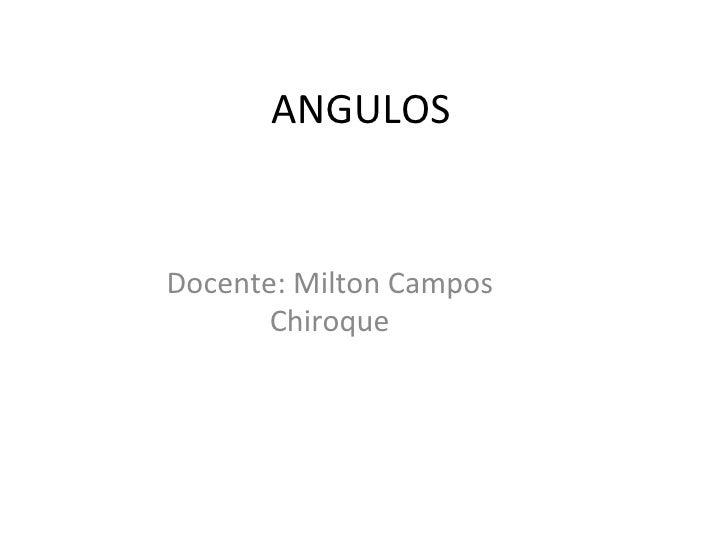 ANGULOS Docente: Milton Campos Chiroque