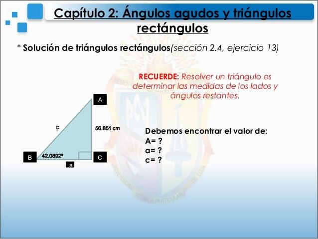 * Solución de triángulos rectángulos(sección 2.4, ejercicio 13)Capítulo 2: Ángulos agudos y triángulosrectángulosAB CaRECU...