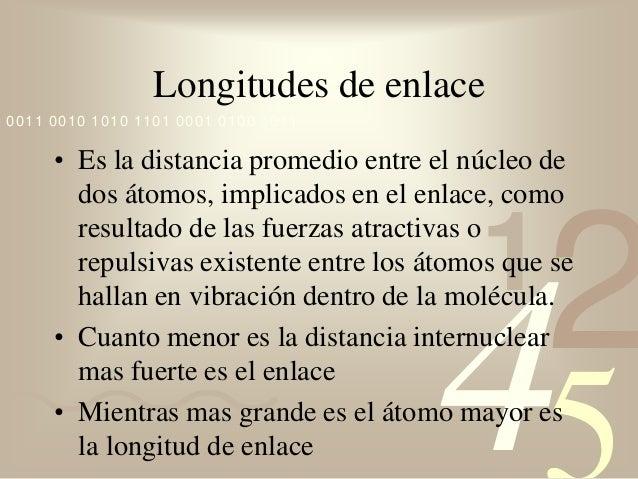 4210011 0010 1010 1101 0001 0100 1011Longitudes de enlace• Es la distancia promedio entre el núcleo dedos átomos, implicad...