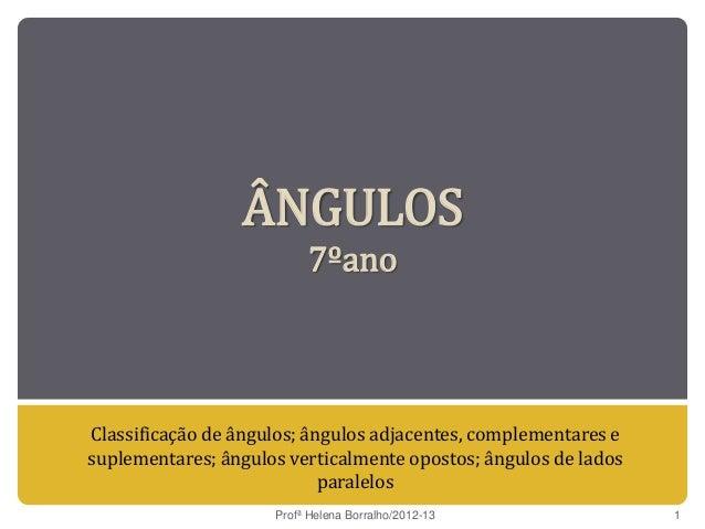 ÂNGULOS                          7ºanoClassificação de ângulos; ângulos adjacentes, complementares esuplementares; ângulos...