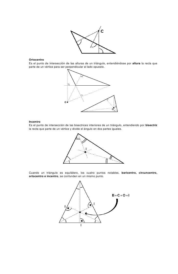 Ortocentro Es el punto de intersección de las alturas de un triángulo, entendiéndose por altura la recta que parte de un v...