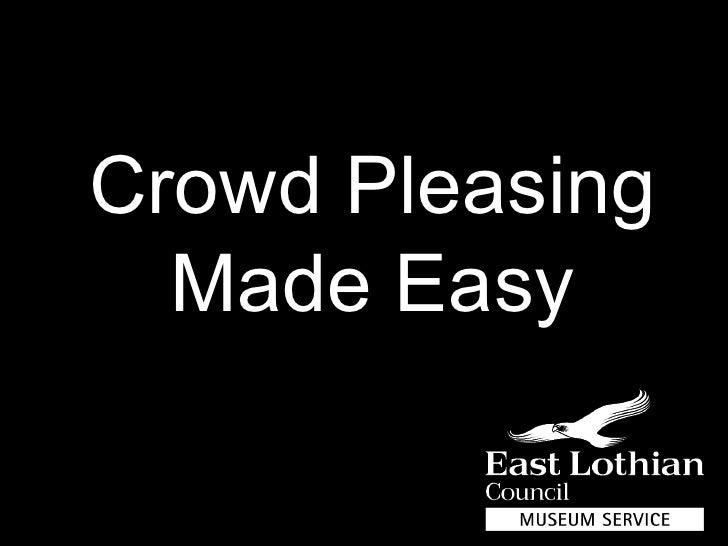 Angus Ferguson Project Officer, Digital Resource Development Team East Lothian Museum Service [email_address] Crowd Pleasi...