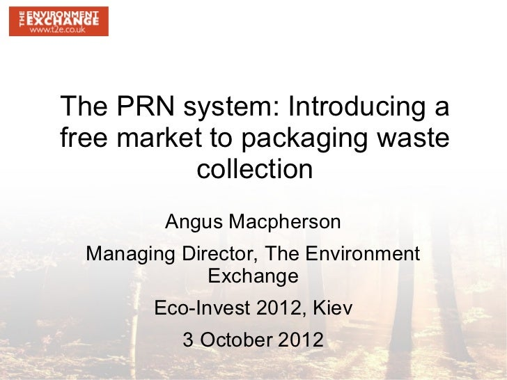 The PRN system: Introducing afree market to packaging waste          collection          Angus Macpherson  Managing Direct...