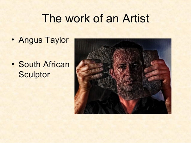 The work of an Artist• Angus Taylor• South African  Sculptor