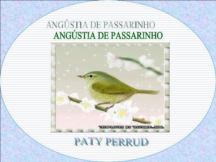 ANGÚSTIA DE PASSARINHO PATY PERRUD