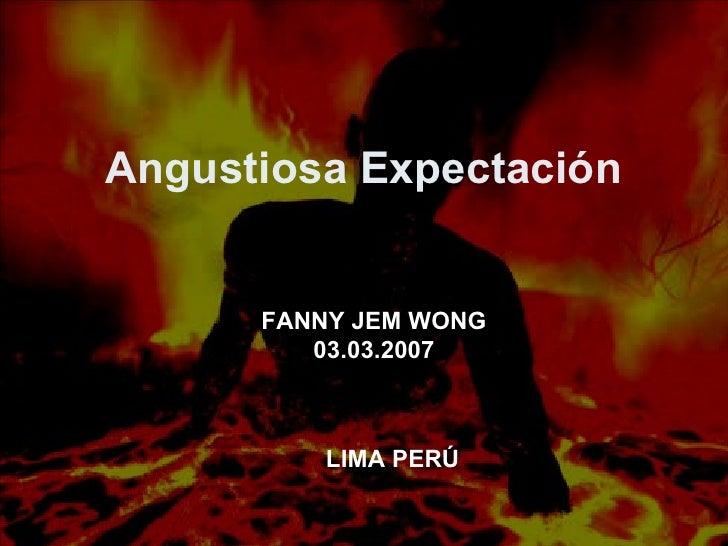 Angustiosa Expectación FANNY JEM WONG 03.03.2007 LIMA PERÚ