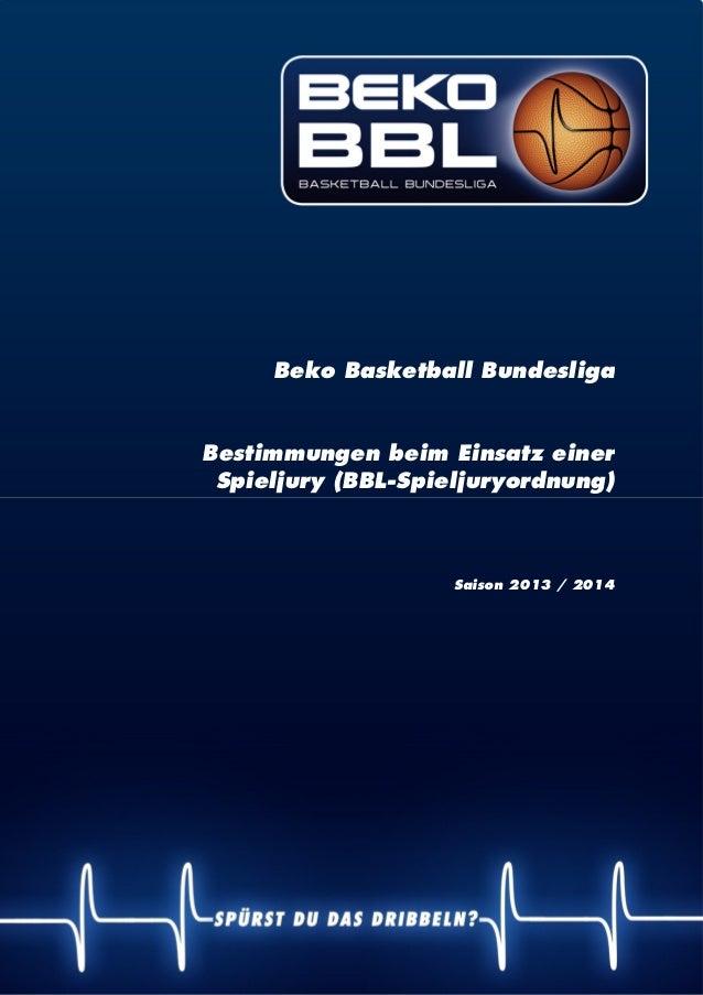| 1 Beko Basketball Bundesliga Bestimmungen beim Einsatz einer Spieljury (BBL-Spieljuryordnung) Saison 2013 / 2014