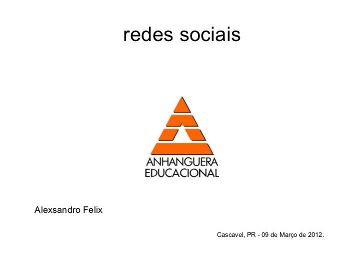 redes sociaisAlexsandro Felix                             Cascavel, PR - 09 de Março de 2012.