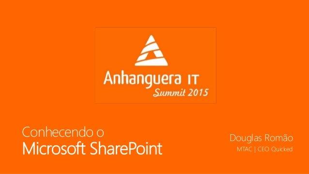 Conhecendo o Microsoft SharePoint Douglas Romão MTAC   CEO Quicked
