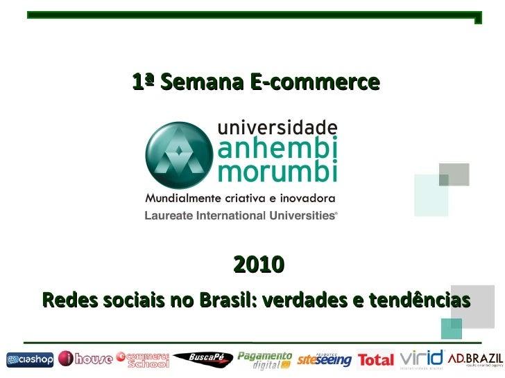1ª Semana E-commerce  2010 Redes sociais no Brasil: verdades e tendências