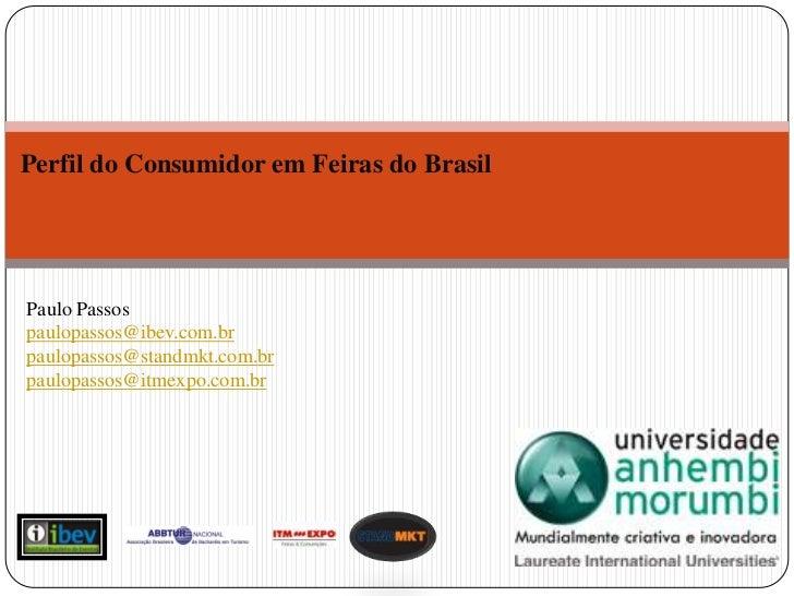Perfil do Consumidor em Feiras do Brasil<br />Paulo Passos<br />paulopassos@ibev.com.br<br />paulopassos@standmkt.com.br<b...