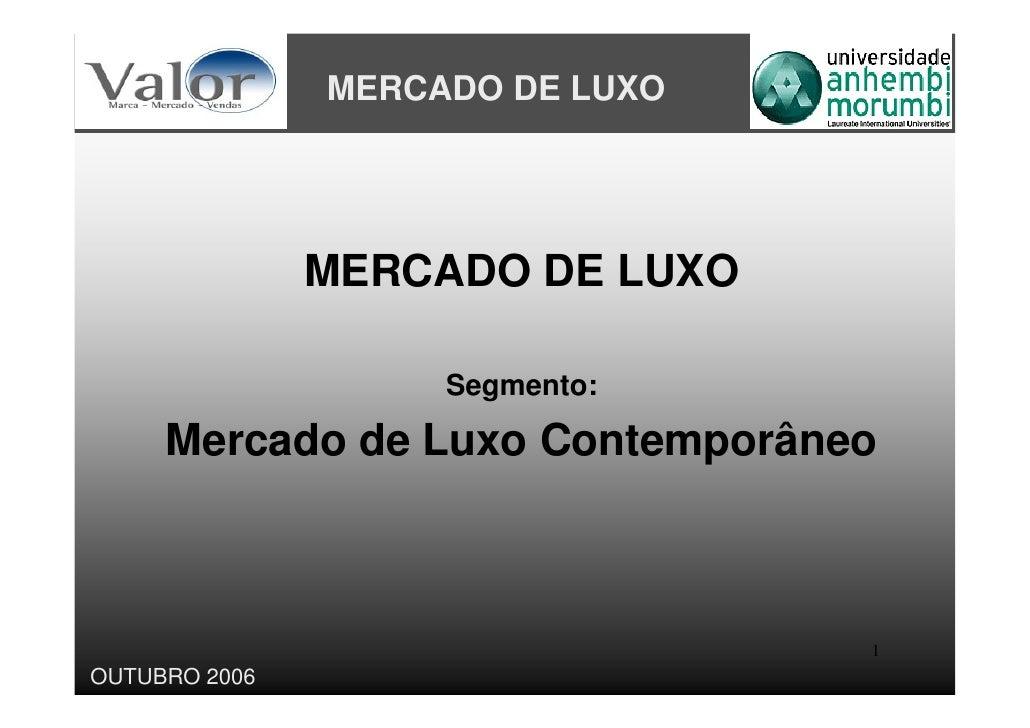 MERCADO DE LUXO                    MERCADO DE LUXO                      Segmento:       Mercado de Luxo Contemporâneo     ...