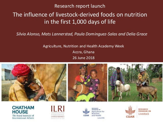 Research report launch The influence of livestock-derived foods on nutrition in the first 1,000 days of life Silvia Alonso...