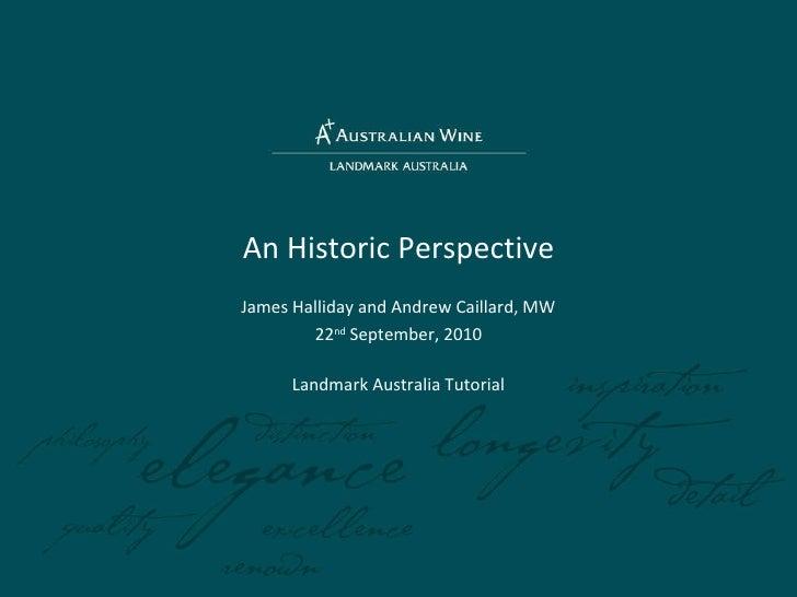 An Historic Perspective James Halliday and Andrew Caillard, MW 22 nd  September, 2010 Landmark Australia Tutorial