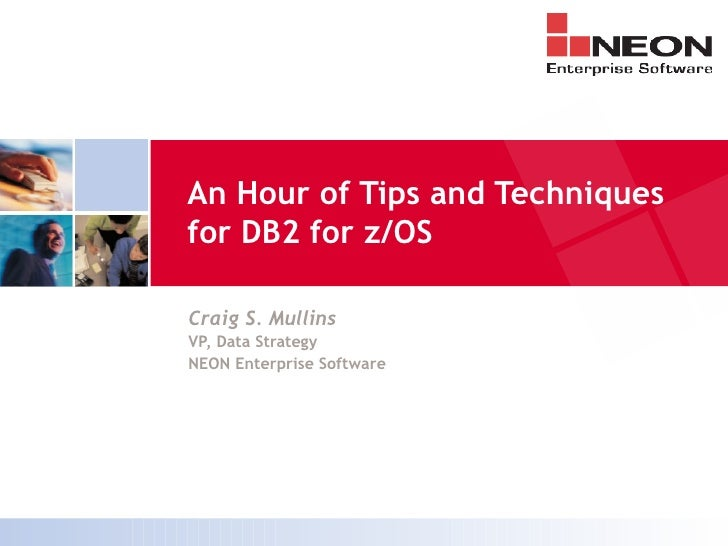 An Hour of Tips and Techniquesfor DB2 for z/OSCraig S. MullinsVP, Data StrategyNEON Enterprise Software