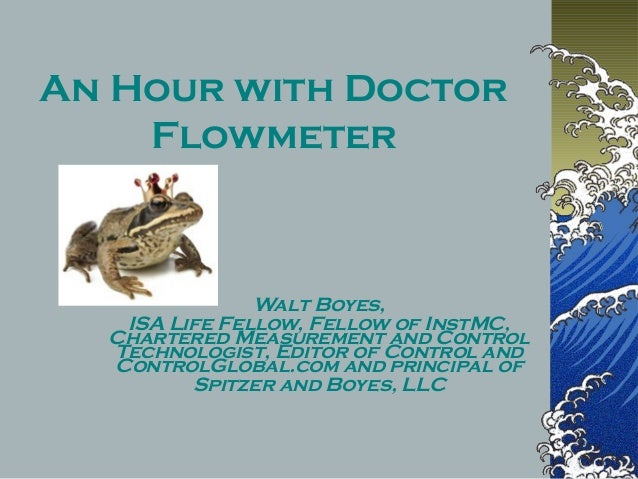An Hour with Doctor Flowmeter Walt Boyes, ISA Life Fellow, Fellow of InstMC, Chartered Measurement and Control Technologis...