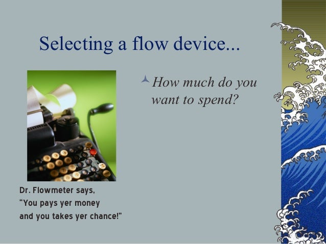 """Selecting a flow device... How much do you want to spend? Dr. Flowmeter says, """"You pays yer money and you takes yer chanc..."""