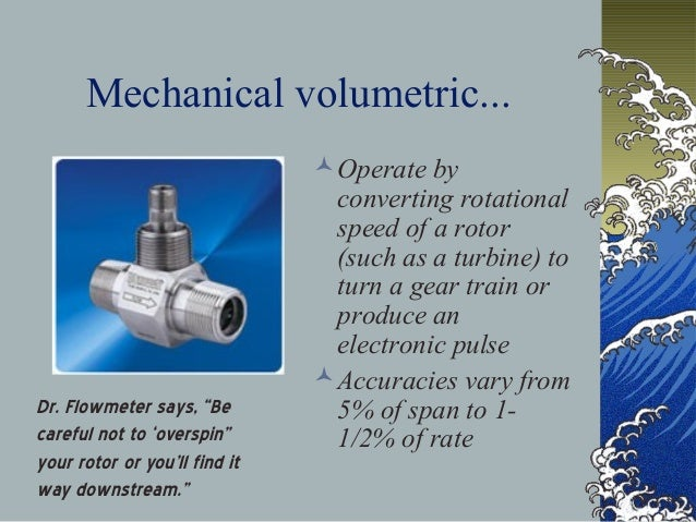 Mechanical volumetric... Operate by converting rotational speed of a rotor (such as a turbine) to turn a gear train or pr...