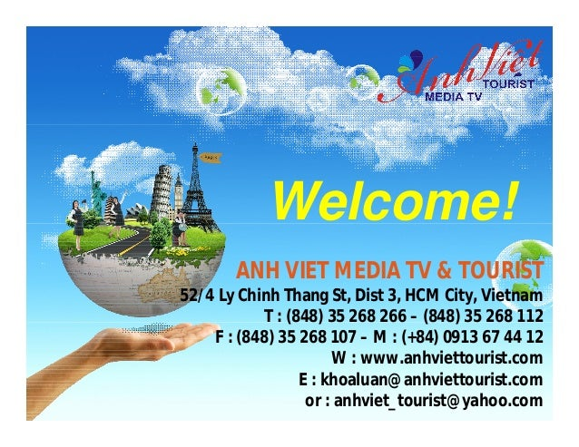 Welcome!       ANH VIET MEDIA TV & TOURIST52/4 Ly Chinh Thang St, Dist 3, HCM City, Vietnam            T : (848) 35 268 26...