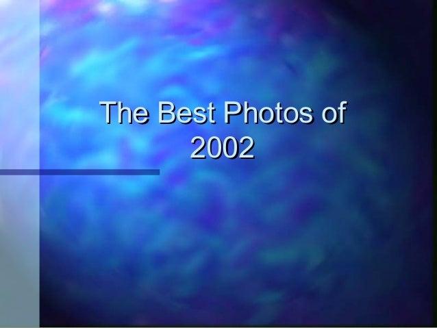 The Best Photos ofThe Best Photos of 20022002