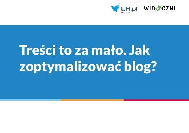 Treści to za mało. Jak zoptymalizować blog?