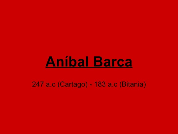 Aníbal Barca 247 a.c (Cartago)- 183 a.c (Bitania)