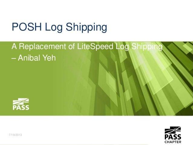 POSH Log Shipping A Replacement of LiteSpeed Log Shipping – Anibal Yeh 7/19/2013