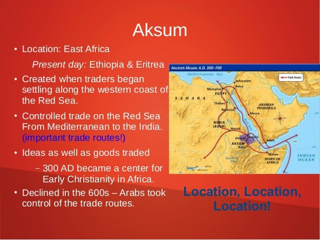 Aksum ●  ●  ●  ●  Location: East Africa Present day: Ethiopia & Eritrea Created when traders began settling along the west...