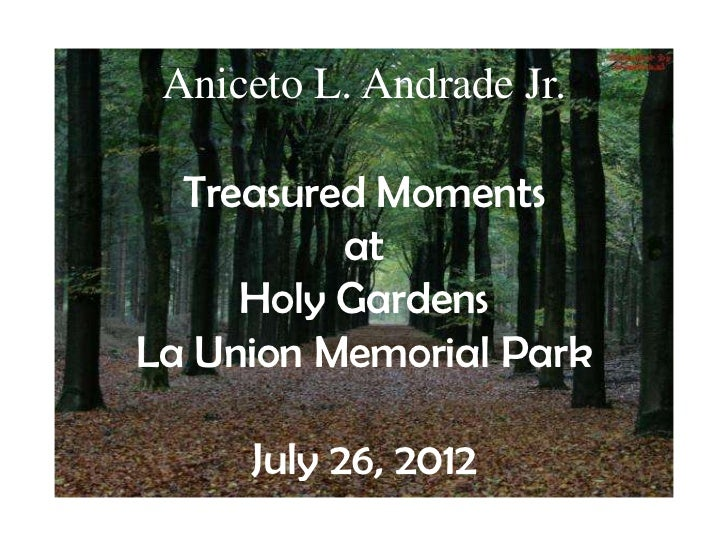 Aniceto L. Andrade Jr.  Treasured Moments          at     Holy GardensLa Union Memorial Park     July 26, 2012