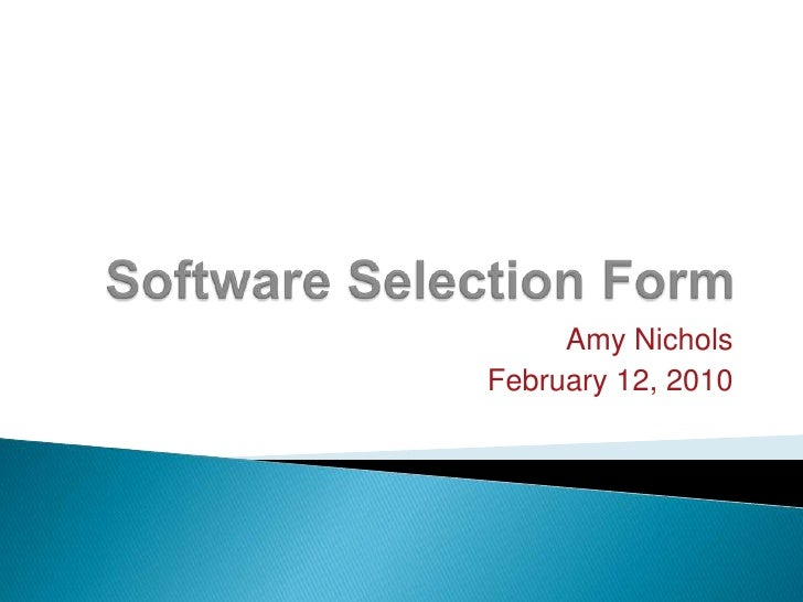 Software Selection Form<br />Amy Nichols<br />February 12, 2010<br />