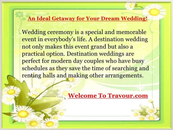 An Ideal Getaway for Your Dream Wedding!Wedding ceremony is a special and memorableevent in everybody's life. A destinatio...