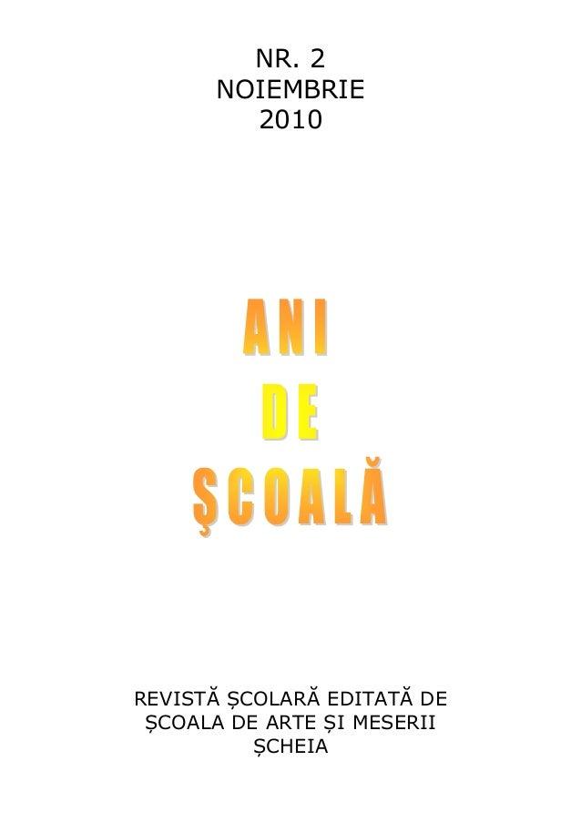 NR. 2      NOIEMBRIE        2010REVISTĂ ȘCOLARĂ EDITATĂ DE ȘCOALA DE ARTE ȘI MESERII          ȘCHEIA