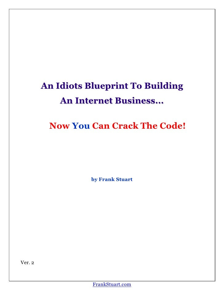 An Idiots Blueprint To Building              An Internet Business...            Now You Can Crack The Code!               ...