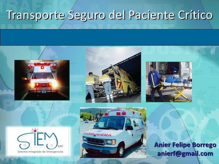 Transporte Seguro del Paciente Crítico Anier Felipe Borrego [email_address]