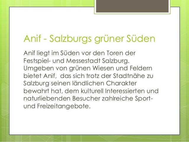 Anif - Salzburgs grüner Süden Anif liegt im Süden vor den Toren der Festspiel- und Messestadt Salzburg. Umgeben von grünen...